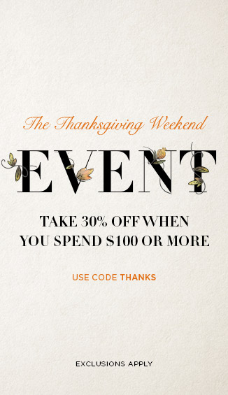 Thanksgiving Weekend Event: Take 30% Off Your Purchase of $100 or More with code THANKS