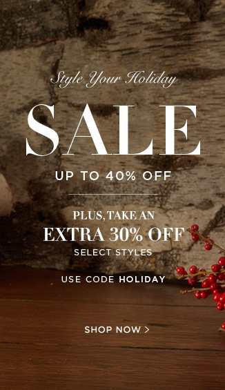 Style Your Holiday Sale. Up to 40% Off Plus Take an Extra 30% Off Select Styles With Code HOLIDAY. Valid Through November 22